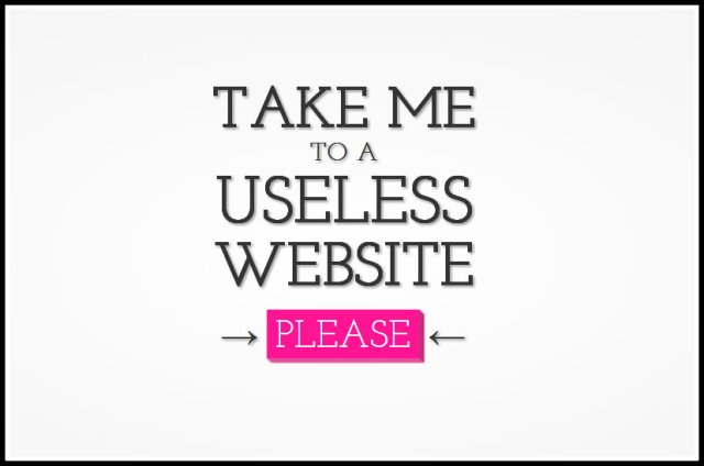 Take_Me_To_A_Useless_Website_Please